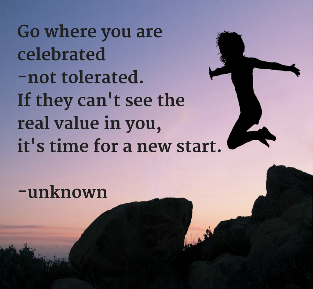 go-where-you-are-celebrated-not-tolerated-if-they-cant-see-the-real-value-in-you-its-time-for-a-new-start-unknown-5